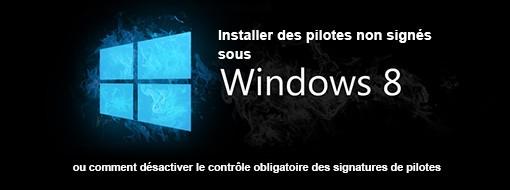 Installer un pilote non signé sous Windows 8