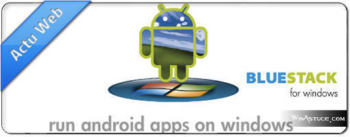 BlueStacks virtualise les applications Android sous Windows